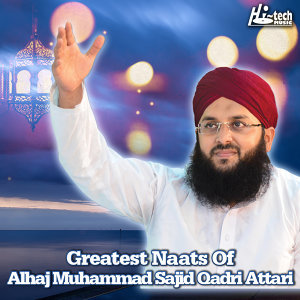Greatest Naats of Alhaj Muhammad Sajid Qadri Attari