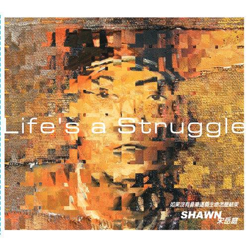 LIFE'S A STRUGGLE