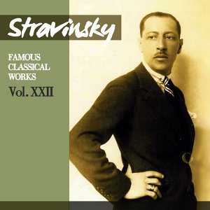 Stravinsky: Famous Classical Works, Vol. XXII