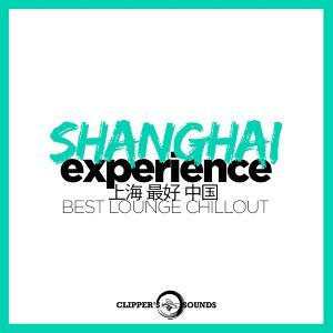 Shanghai Experience (上海 最好 中国 Best Lounge Chillout)