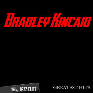 Greatest Hits By Bradley Kincaid