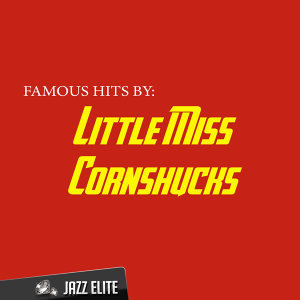Famous Hits By Little Miss Cornshucks