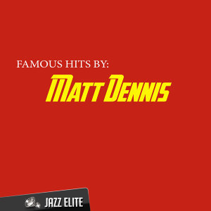 Famous Hits By Matt Dennis