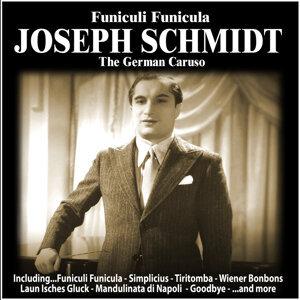 Funiculi, Funicula : Joseph Schmidt, The German Caruso