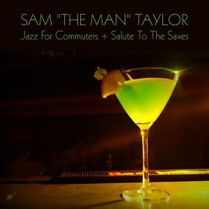 "Sam ""The Man"" Taylor: Jazz for Commuters + Salute to the Saxes"