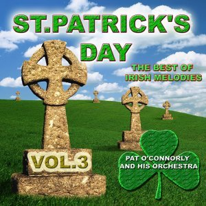 St Patrick's Day - The Best of Irish Melodies, Vol. 3