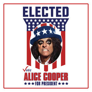 Elected - Alice Cooper For President 2016