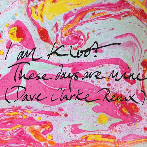 These Days Are Mine (Dave Clarke Remix)