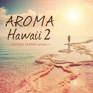 AROMA Hawaii 2 ~AROMA PIANO series~