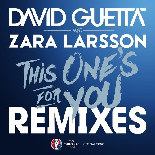 This One's for You (feat. Zara Larsson) - Remixes EP; Official Song UEFA EURO 2016
