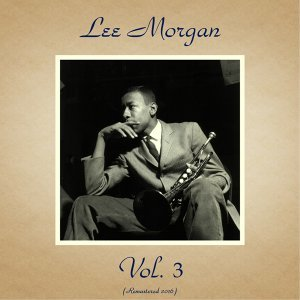 Lee Morgan, Vol. 3 - Remastered 2016