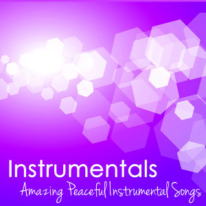 Instrumentals – Amazing Peaceful Instrumental Songs to Meditate, Relax Music for a Positive State of Mind