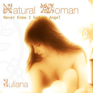 Natural Woman - Never Knew I Had an Angel