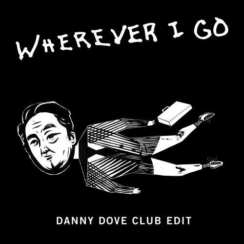 Wherever I Go - Danny Dove Club Edit