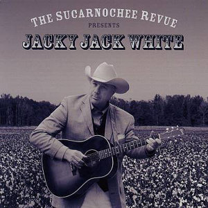 The Sucarnochee Revue Presents Jacky Jack White
