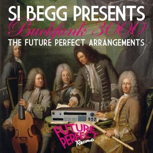 Si Begg Presents Buckfunk 3000: The Future Perfect Arrangements