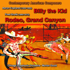 "Contemporary American Composers : Aaron Copland / ""Billy the Kid"", Fred Grofé / ""Rodeo"" & ""Grand Canyon"""