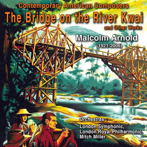 "Contemporary American Composers: Malcolm Arnold  ""The Bridge on the River Kwai"" and Other Works"