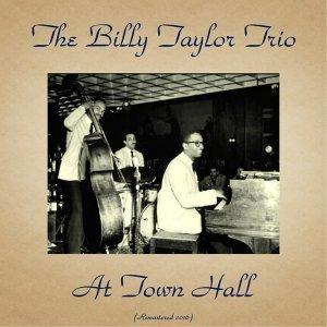 Billy Taylor Trio at Town Hall - Remastered 2016