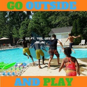 Go Outside and Play (feat. Tee, Gee & Ju Ju)