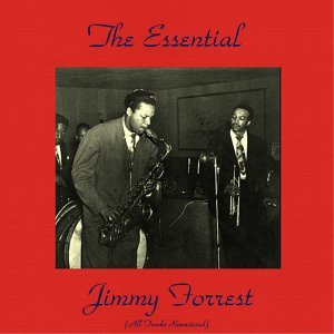 The Essential Jimmy Forrest - All Tracks Remastered