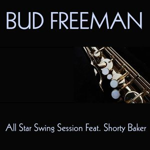 Bud Freeman: All Star Swing Session Feat. Shorty Baker