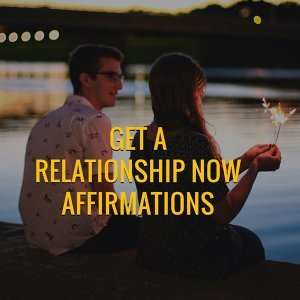 Get a Relationship Now Affirmations