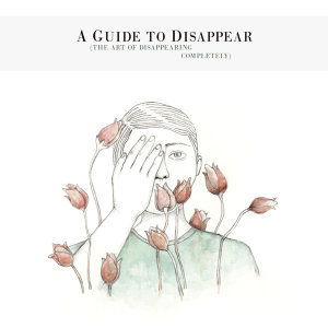 A Guide to Disappear (The Art of Disappearing Completely)
