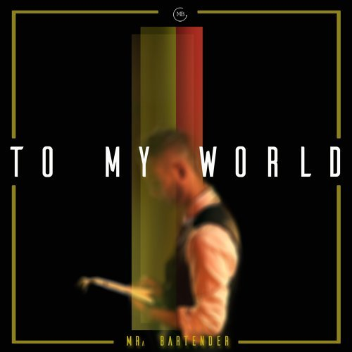 To My World - From Mr.Bartender