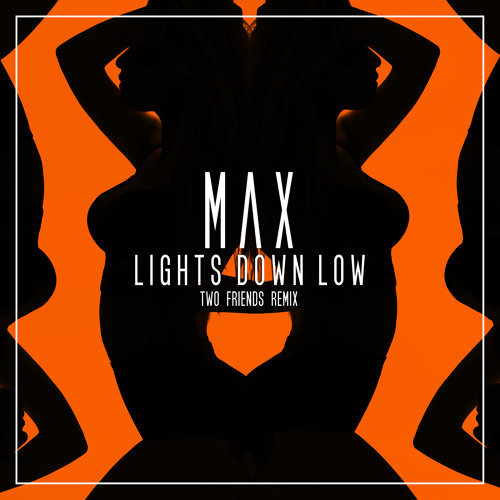 Lights Down Low - Two Friends Remix
