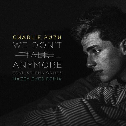 We Don't Talk Anymore (feat. Selena Gomez) - Hazey Eyes Remix