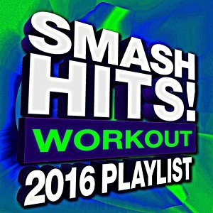 Smash Hits! Workout 2016 Playlist