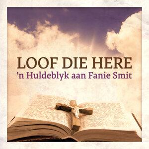 Loof Die Here - 'n Huldeblyk aan Fanie Smit