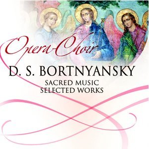 Dmitry Bortniansky - Sacred Music , Selected Works