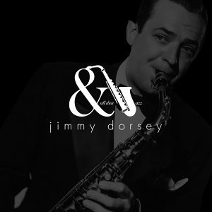 And All That Jazz - Jimmy Dorsey