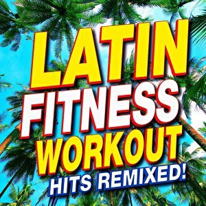 Latin Fitness Workout – Hits Remixed!