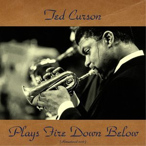 Ted Curson Plays Fire Down Below - Remastered 2016