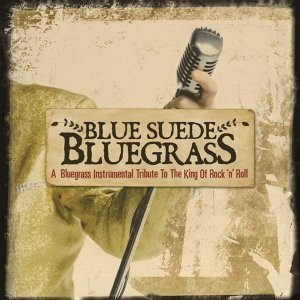 Blue Suede Bluegrass: A Bluegrass Instrumental Tribute to the King of Rock 'n' Roll