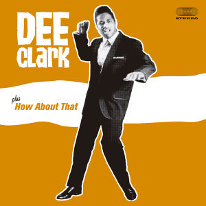 Dee Clark + How About That (Bonus Track Version)