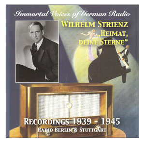 Immortal Voices of German Radio: Wilhelm Strienz – Heimat deine Strene