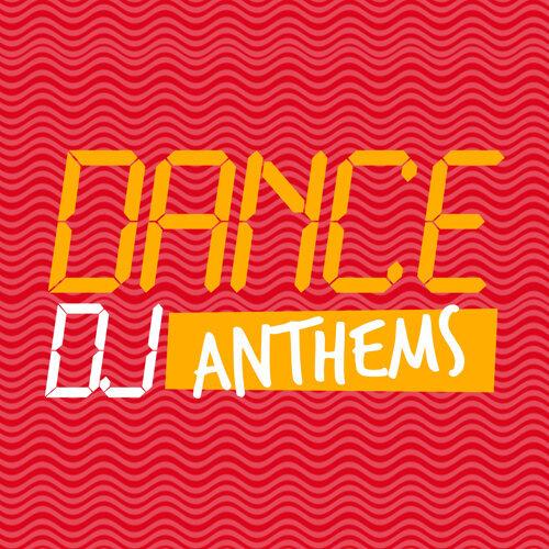 Dance DJ Anthems
