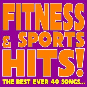 Fitness & Sports Hits! - The Best Ever 40 Songs...