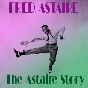 Fred Astaire: The Astaire Story