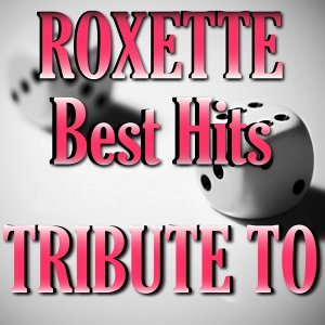Tribute to Roxette: Best Hits