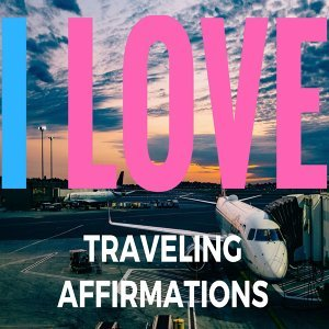 I Love Traveling Affirmations