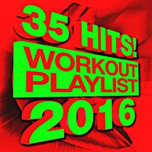 35 Hits! 2016 Workout Playlist