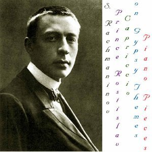 Rachmaninoff: Prince Rostislav, Capriccio on Gypsy Themes & Piano Pieces