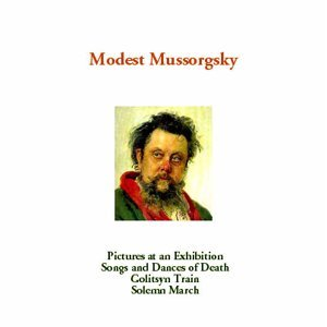 Mussorgsky: Pictures at an Exhibition, Songs & Dances of Death, Golitsyn Train & The Capture of Kars
