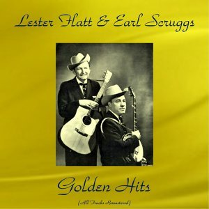 Lester Flatt & Earl Scruggs Golden Hits - All Tracks Remastered