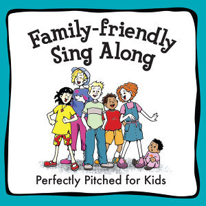 Family Friendly Sing Along - Perfectly Pitched for Kids